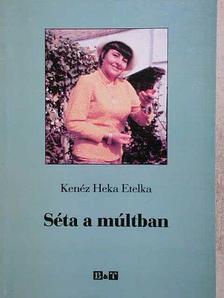 Kenéz Heka Etelka - Séta a múltban [antikvár]