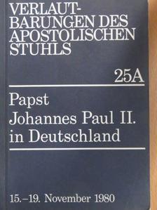 II. János Pál pápa - Predigten und Ansprachen von Papst Johannes Paul II. bei seinem Pastoralbesuch in Deutschland sowie Begrüßungsworte und Reden, die an den Heiligen Vater gerichtet wurden [antikvár]