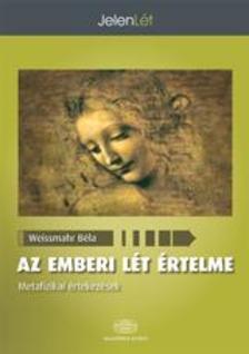 Weissmahr Béla - Az emberi lét értelme