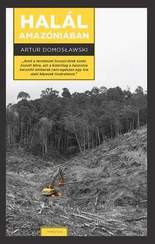 Artur Domoslawski - Halál Amazóniában