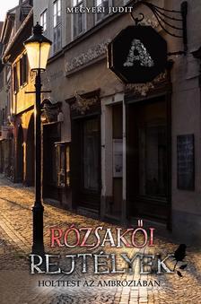 Megyeri Judit - Rózsakői rejtélyek - Holttest az Ambróziában