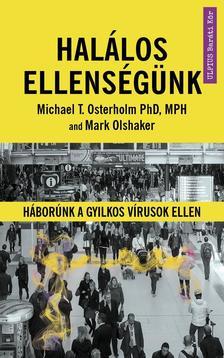 Mark Olshaker - Michael T. Osterholm PhD - Halálos ellenségünk  - Háborúnk a gyilkos vírusok ellen