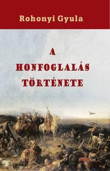 Rohonyi Gyula - A honfoglalás története