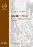 K. Farkas Claudia - Jogok nélkül. A zsidó lét Magyarországon, 1920-1944 [eKönyv: epub, mobi]