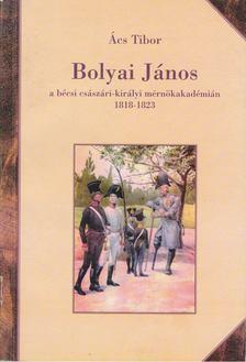 Ács Tibor - Bolyai János a bécsi császári-királyi mérnökakadémián 1818-1823 [antikvár]