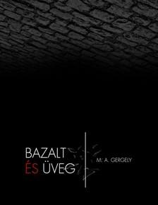 Gergely M. A. - Bazalt és Üveg [eKönyv: pdf, epub, mobi]