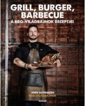 Jord Althuizen - Grill, burger, barbecue - A BBQ világbajnok receptjei
