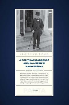 Joao Carlos Espada - A politikai szabadság anglo-amerikai hagyománya Európai szemszögből