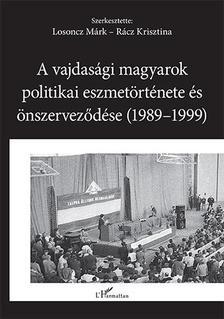 Losoncz Márk-Rácz Krisztina (szerk.) - A vajdasági magyarok politikai eszmetörténete és önszerveződése (1989-1999)
