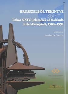 Kecskés D. Gusztáv - Brüsszelből tekintve - Titkos NATO-jelentések az átalakuló Kelet-Európáról, 1988-1991