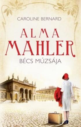 Caroline Bernard - Alma Mahler, Bécs múzsája [eKönyv: epub, mobi]
