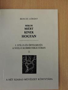 Bencze Lóránt - Mikor, miért, kinek, hogyan I/2. [antikvár]