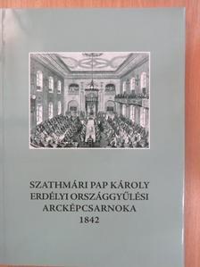 Murádin Jenő - Szathmári Pap Károly erdélyi országgyűlési arcképcsarnoka 1842. [antikvár]