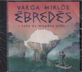 Varga Miklós - ÉBREDÉS - SZÁZ ÉV MAGÁNY UTÁN - CD