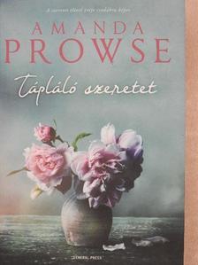 Amanda Prowse - Tápláló szeretet [antikvár]