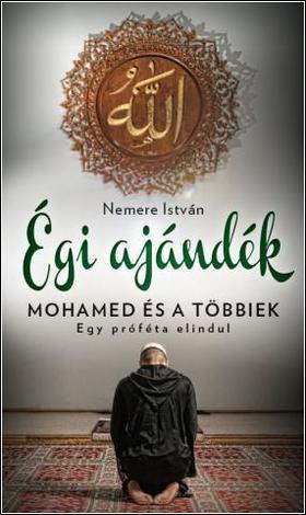 NEMERE ISTVÁN - Égi ajándék - Mohamed és a többiek - Egy próféta elindul
