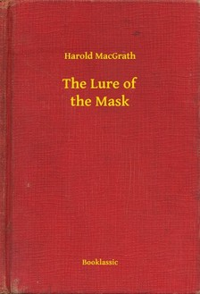 MacGrath Harold - The Lure of the Mask [eKönyv: epub, mobi]