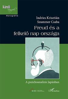 Indries Krisztián-Szummer Csaba - Freud és a felkelő nap országa - A pszichoanalízis Japánban