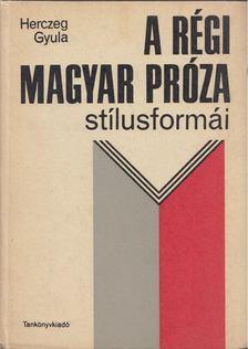 HERCZEG GYULA - A régi magyar próza stílusformái [antikvár]