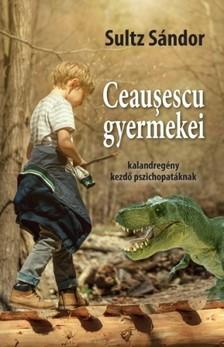 Sultz Sándor - Ceauºescu gyermekei [eKönyv: epub, mobi]