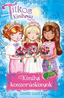 Rosie Banks - Titkos Királyság Különkiadás 8. - Királyi koszorúslányok