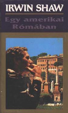 Shaw Irwin - Egy amerikai Rómában [antikvár]