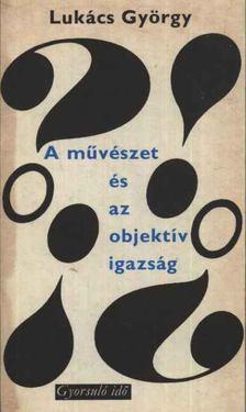 Lukács György - A művészet és az objektív igazság [antikvár]