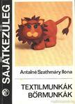 ANTALNÉ SZATHMÁRY ILONA - Textilmunkák, bőrmunkák [antikvár]