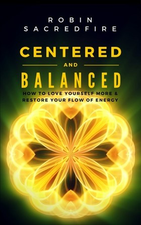 Sacredfire Robin - Centered & Balanced [eKönyv: epub, mobi]