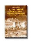 """Csapó Csaba - Ráday Gedeon és a szegedi királyi biztosság - A """"betyárvilág"""" felszámolása"""