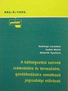 Gubányi Lászlóné - A költségvetési szervek számvitelére és tervezésére, gazdálkodására vonatkozó jogszabályi előírások [antikvár]