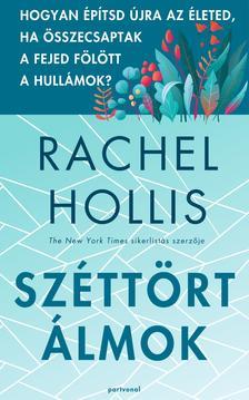 Rachel Hollis - Széttört álmok - Hogyan építsd újra az életed, ha összecsaptak a fejed fölött a hullámok?
