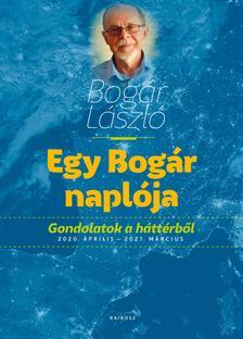 Bogár László - Egy Bogár naplója  Gondolatok a háttérből  2020. április - 2021. március