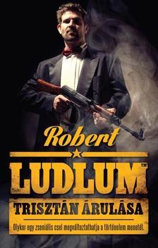 Robert Ludlum - TRISZTÁN ÁRULÁSA