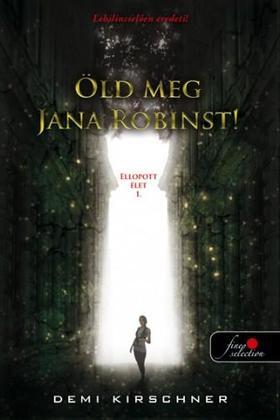 Demi Kirschner - Öld meg Jana Robinst! - PUHA BORÍTÓS
