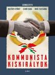 Majtényi György, Mikó Zsuzsanna, Szabó Csaba (szerk.) - Kommunista kiskirályok [eKönyv: epub, mobi]