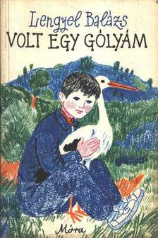 LENGYEL BALÁZS - Volt egy gólyám [antikvár]