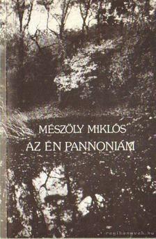 Mészöly Miklós - Az én Pannoniám [antikvár]