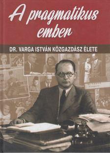Török Róbert - A pragmatikus ember - Dr. Varga István közgazdász élete [antikvár]
