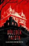 Sárközy Bence (szerk.) - Düledék palota - Klasszikus rémtörténetek [eKönyv: epub, mobi]