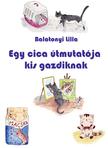 Balatonyi Lilla - Egy cica útmutatója kis gazdiknak