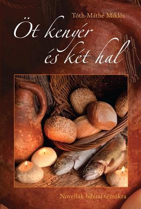 Tóth-Máthé Miklós - Öt kenyér és két hal