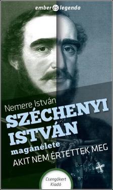 NEMERE ISTVÁN - Széchenyi István magánélete - Akit nem értettek meg