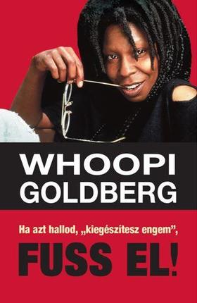 """Whoopi Goldberg - Ha azt hallod """"kiegészítesz engem"""", fuss el !"""