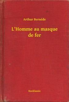 Bernede Arthur - L'Homme au masque de fer [eKönyv: epub, mobi]