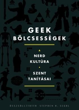 (szerk.) Stephen H. Segal - Geek bölcsességek [eKönyv: epub, mobi]