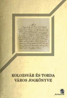 Kalotai Noémi szerk. - Kolozsvár és Torda város jogkönyve