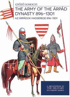 Somogyi Győző - Az Árpádok hadserege 896-1301