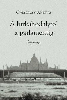 Gálszécsy András - A birkahodálytól a parlamentig