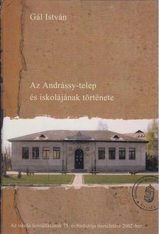 Gál István - Az Andrássy-telep és iskolájának története [antikvár]